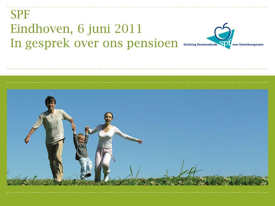 SPF Eindhoven, 6 juni 2011 In gesprek over ons pensioen