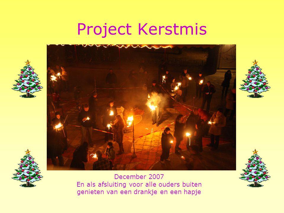 Project Kerstmis December 2007 En als afsluiting voor alle ouders buiten genieten van een drankje en een hapje.