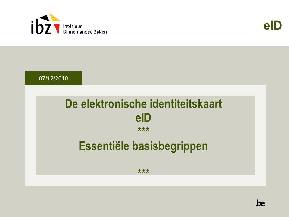 eID 07/12/2010 De elektronische identiteitskaart eID *** Essentiële basisbegrippen ***