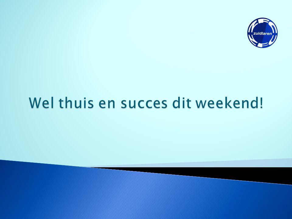 Wel thuis en succes dit weekend!