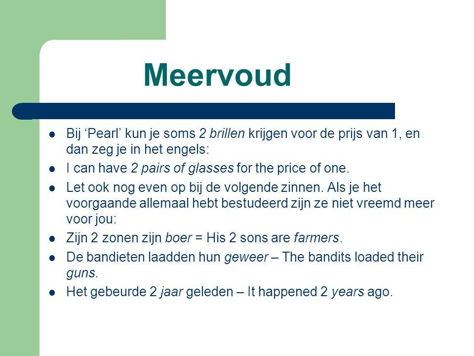 Meervoud Bij 'Pearl' kun je soms 2 brillen krijgen voor de prijs van 1, en dan zeg je in het engels: