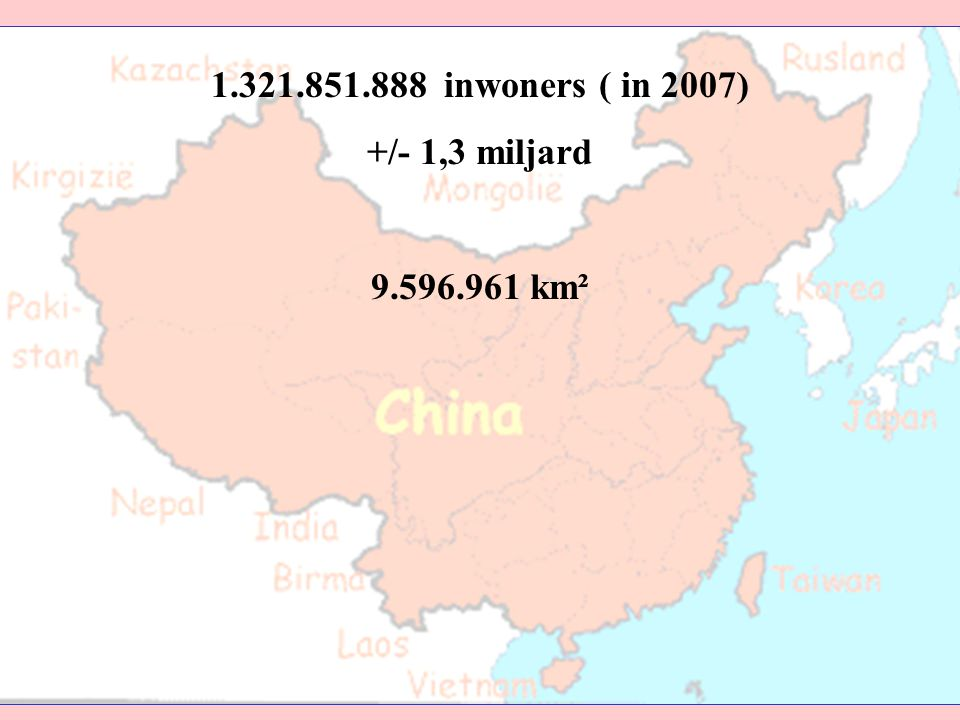 1.321.851.888 inwoners ( in 2007) +/- 1,3 miljard 9.596.961 km²