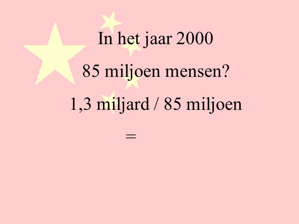 In het jaar 2000 85 miljoen mensen 1,3 miljard / 85 miljoen =