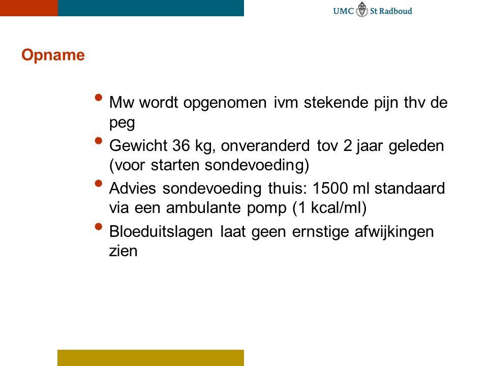 Opname Mw wordt opgenomen ivm stekende pijn thv de peg. Gewicht 36 kg, onveranderd tov 2 jaar geleden (voor starten sondevoeding)