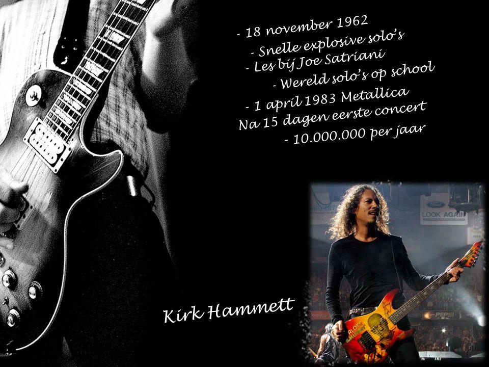 Kirk Hammett - 10.000.000 per jaar - 18 november 1962