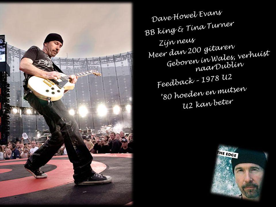 Dave Howel Evans BB king & Tina Turner. Zijn neus. Meer dan 200 gitaren. Geboren in Wales, verhuist.