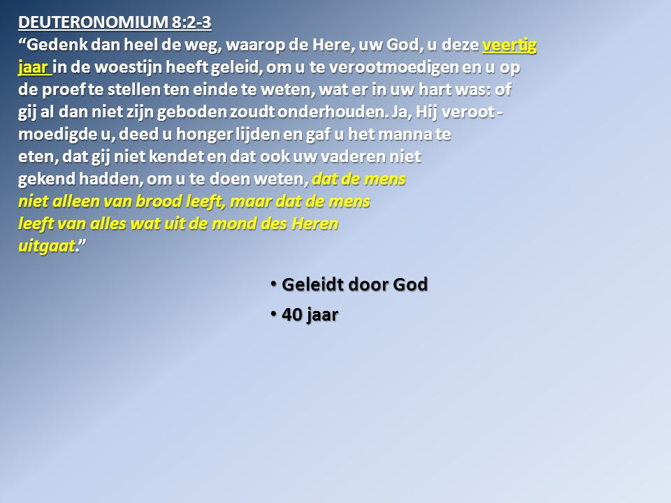 Geleidt door God 40 jaar DEUTERONOMIUM 8:2-3