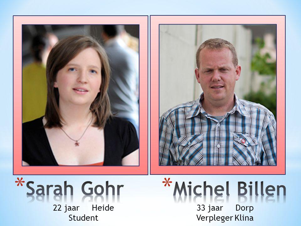 Sarah Gohr Michel Billen 22 jaar Heide 33 jaar Dorp Student