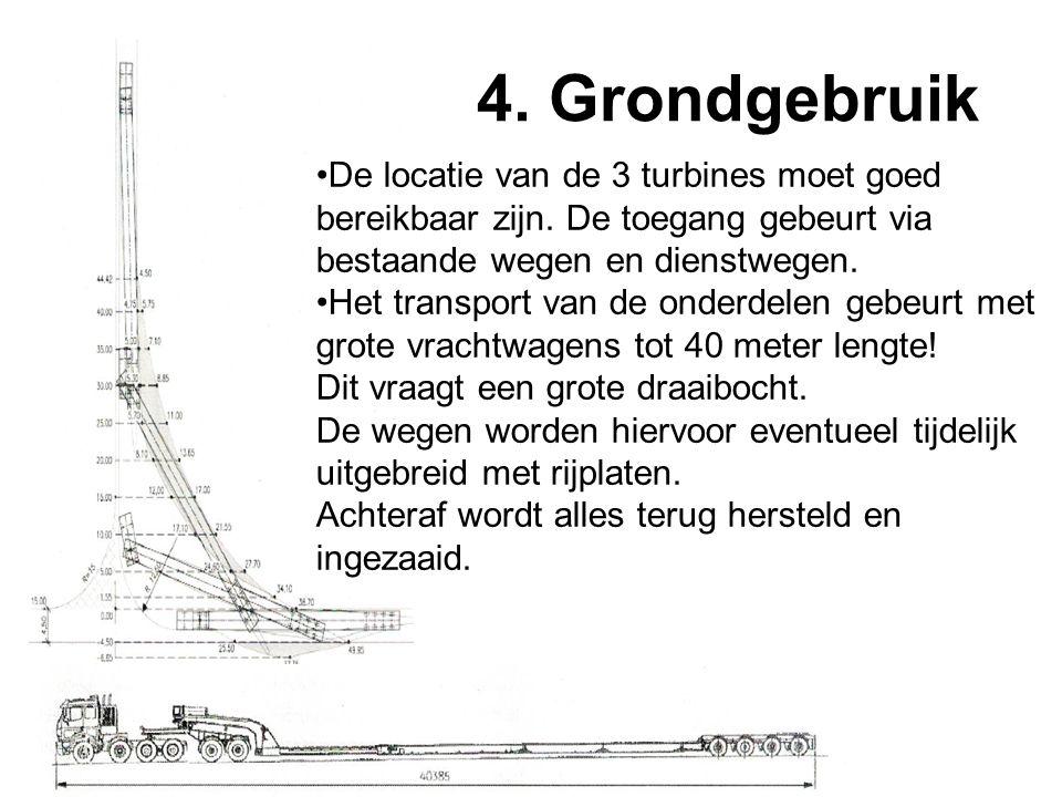 4. Grondgebruik De locatie van de 3 turbines moet goed bereikbaar zijn. De toegang gebeurt via bestaande wegen en dienstwegen.