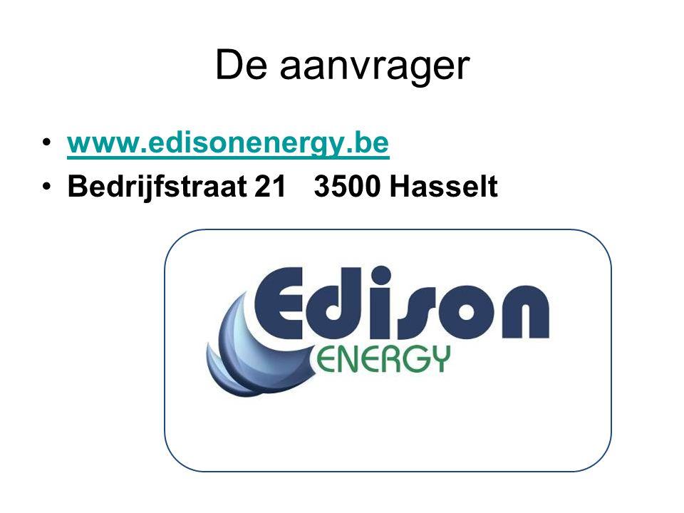De aanvrager www.edisonenergy.be Bedrijfstraat 21 3500 Hasselt