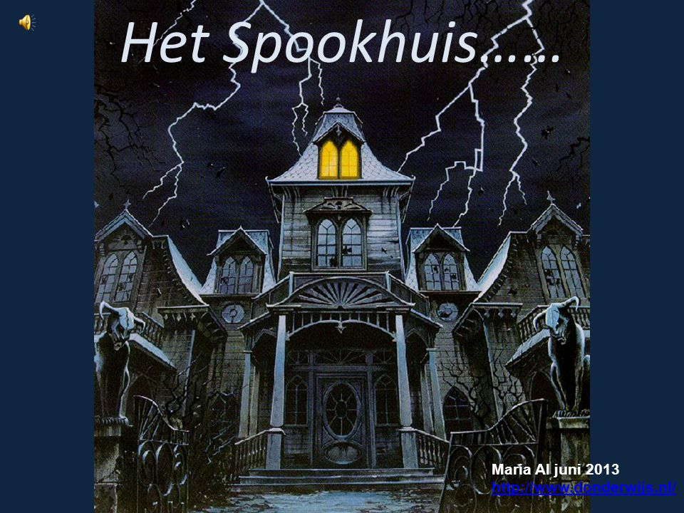 Het Spookhuis…… Maria Al juni 2013 http://www.donderwijs.nl/