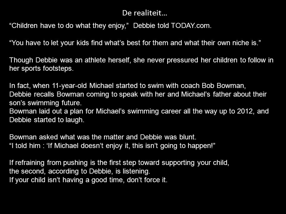 De realiteit… Children have to do what they enjoy, Debbie told TODAY.com.