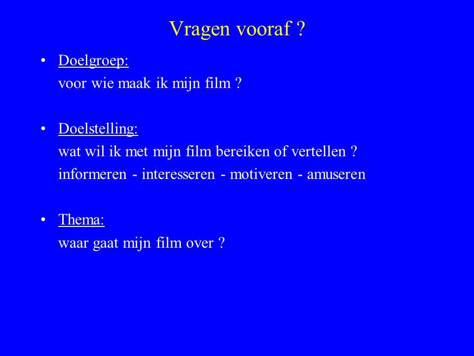Vragen vooraf Doelgroep: voor wie maak ik mijn film Doelstelling: