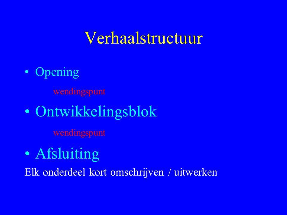 Verhaalstructuur Ontwikkelingsblok wendingspunt Afsluiting Opening