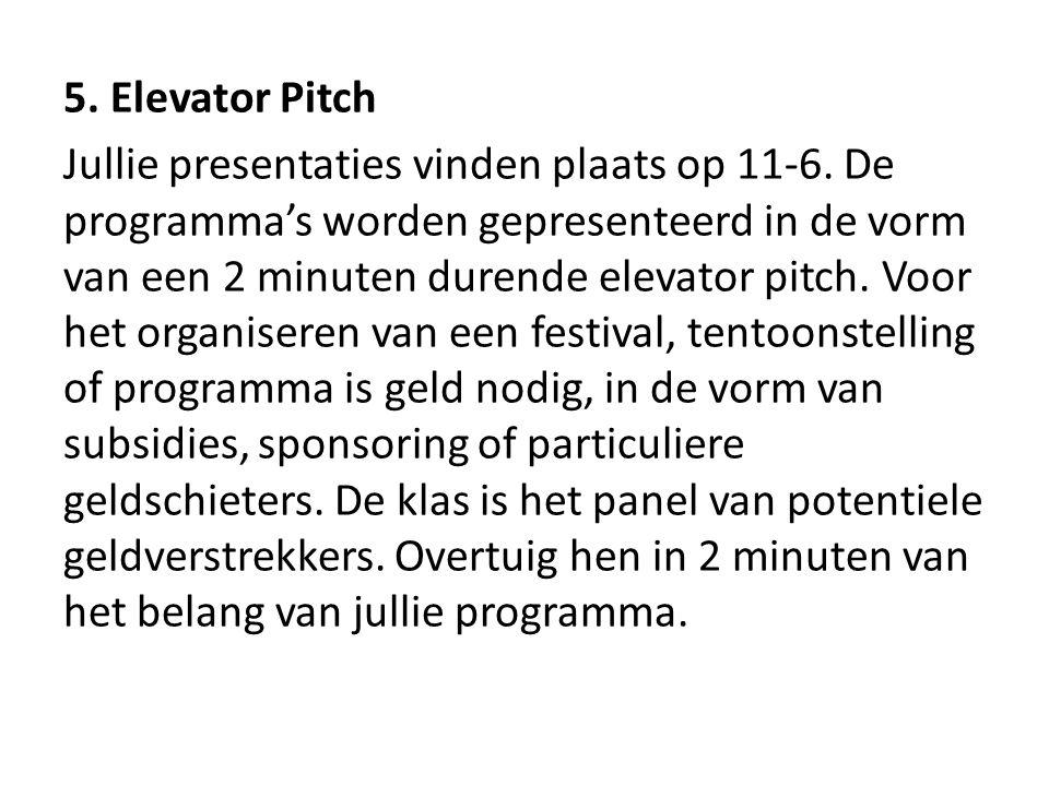 5. Elevator Pitch Jullie presentaties vinden plaats op 11-6