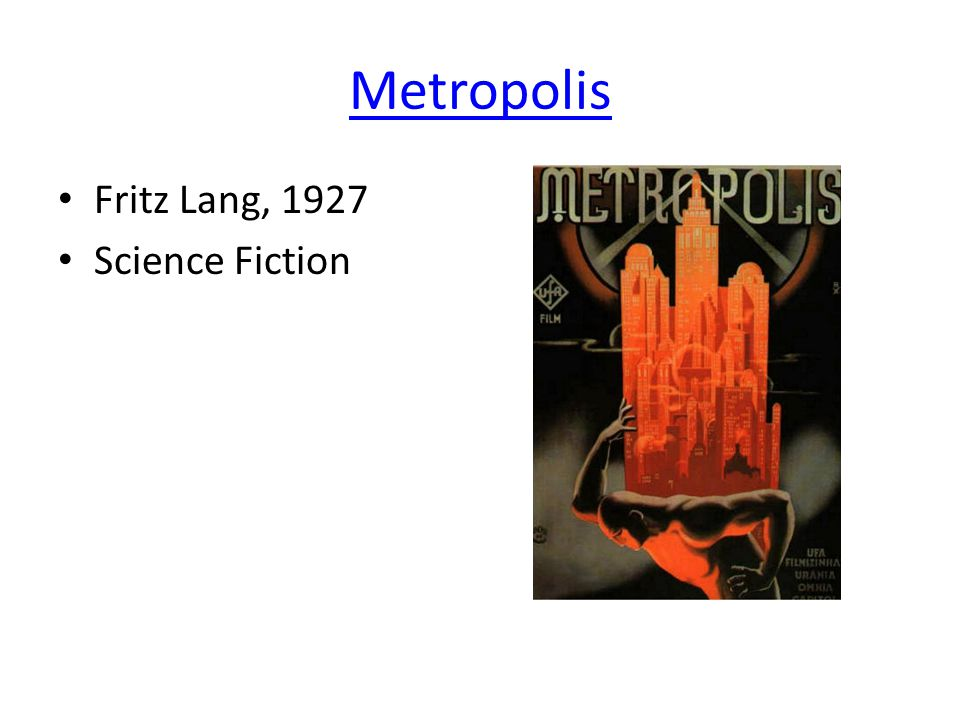 Metropolis Fritz Lang, 1927 Science Fiction