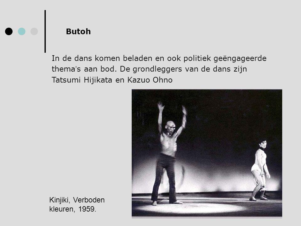 Butoh In de dans komen beladen en ook politiek geëngageerde thema's aan bod. De grondleggers van de dans zijn Tatsumi Hijikata en Kazuo Ohno.