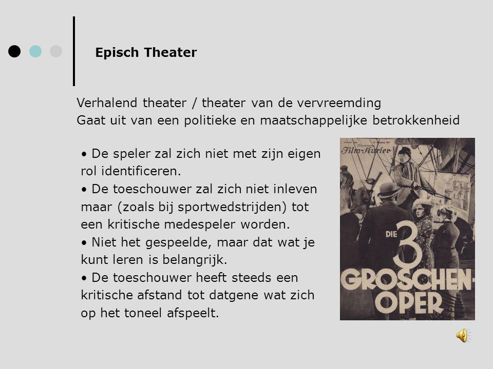 Episch Theater Verhalend theater / theater van de vervreemding. Gaat uit van een politieke en maatschappelijke betrokkenheid.