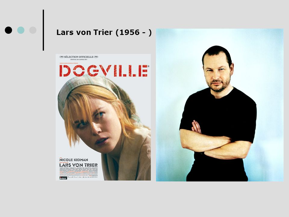 Lars von Trier (1956 - )
