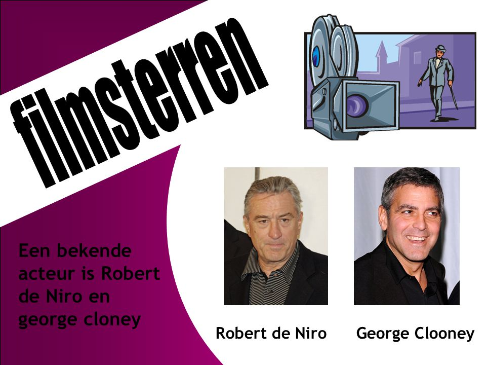 filmsterren Een bekende acteur is Robert de Niro en george cloney
