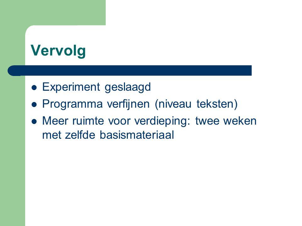 Vervolg Experiment geslaagd Programma verfijnen (niveau teksten)