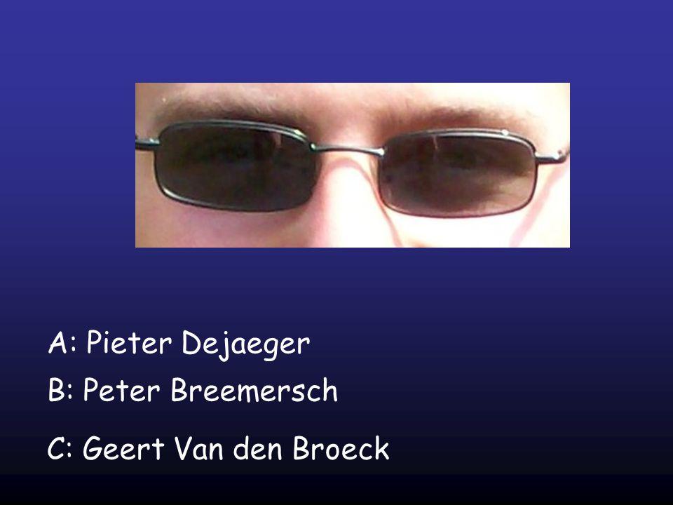 A: Pieter Dejaeger B: Peter Breemersch C: Geert Van den Broeck