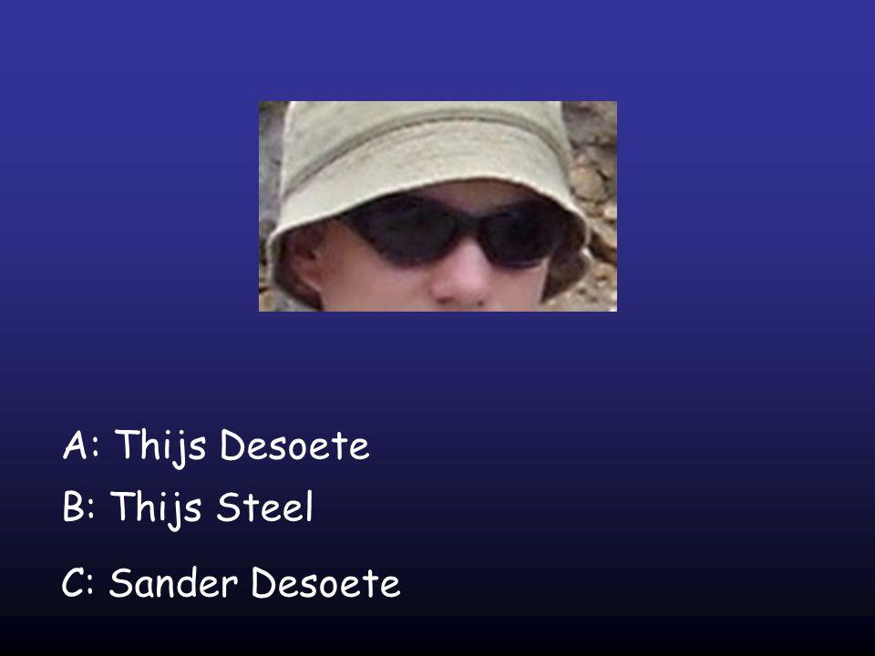 A: Thijs Desoete B: Thijs Steel C: Sander Desoete