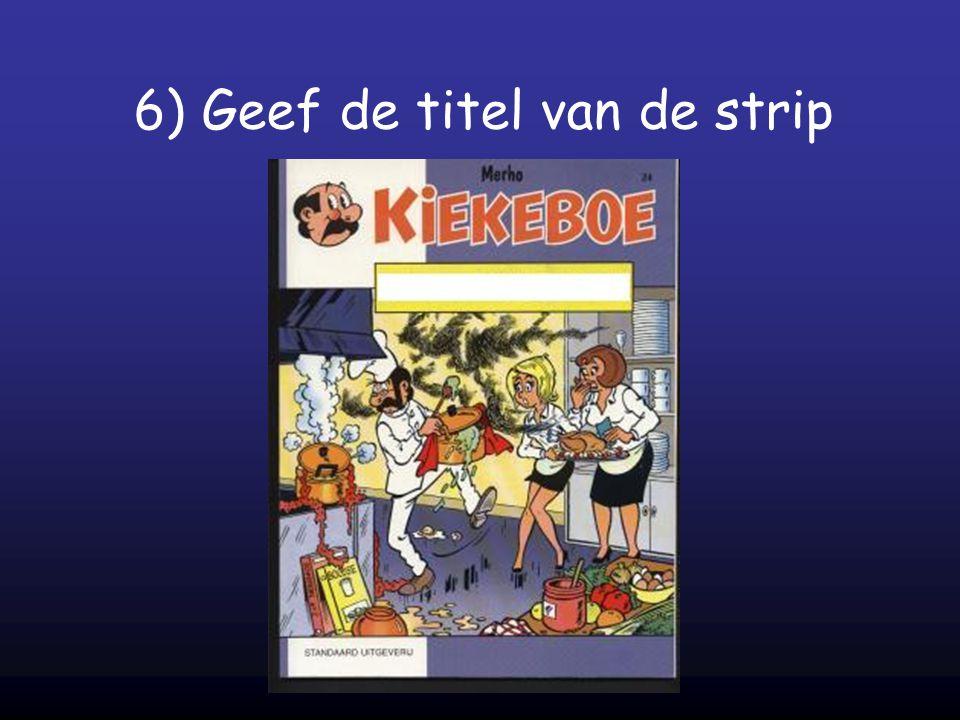 6) Geef de titel van de strip