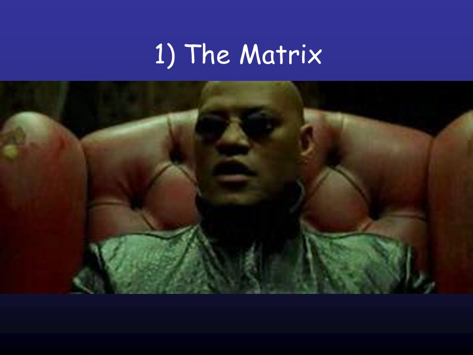 1) The Matrix