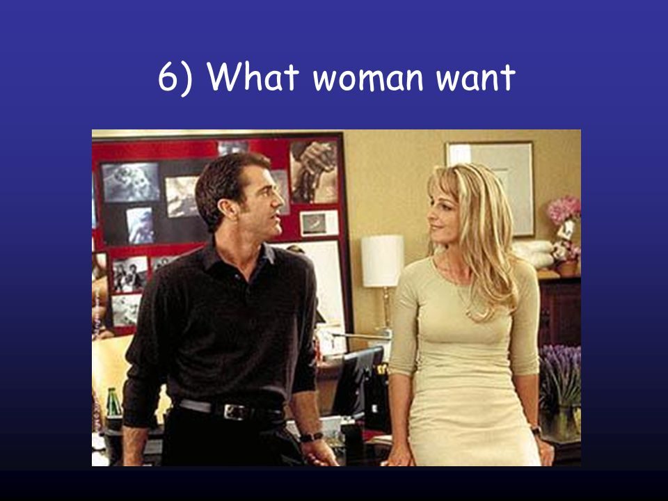 6) What woman want