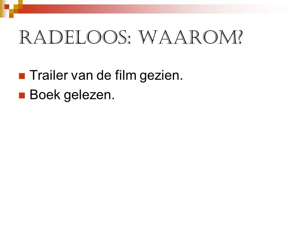 Radeloos: waarom Trailer van de film gezien. Boek gelezen.