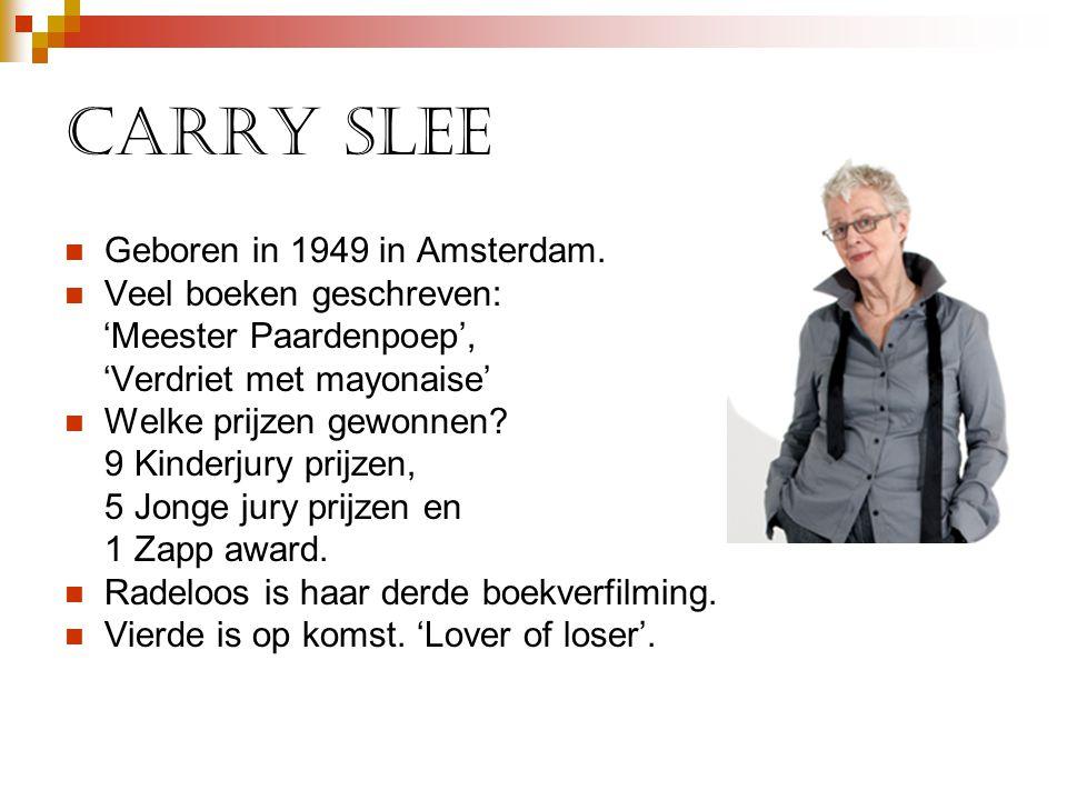 Carry Slee Geboren in 1949 in Amsterdam. Veel boeken geschreven: