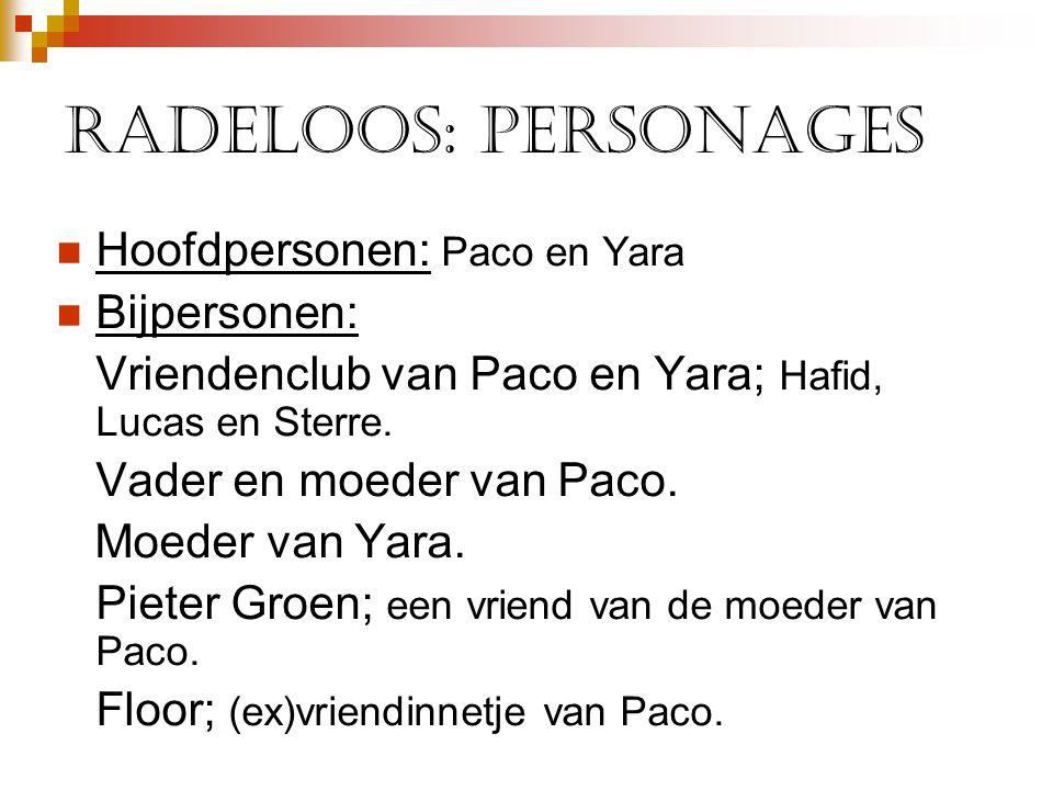 Radeloos: personages Hoofdpersonen: Paco en Yara Bijpersonen: