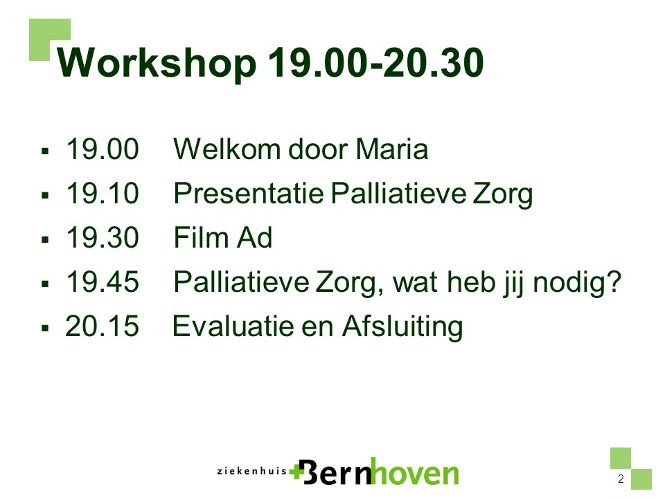 Workshop 19.00-20.30 19.00 Welkom door Maria