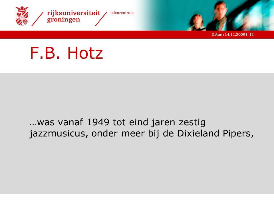 F.B. Hotz …was vanaf 1949 tot eind jaren zestig jazzmusicus, onder meer bij de Dixieland Pipers,