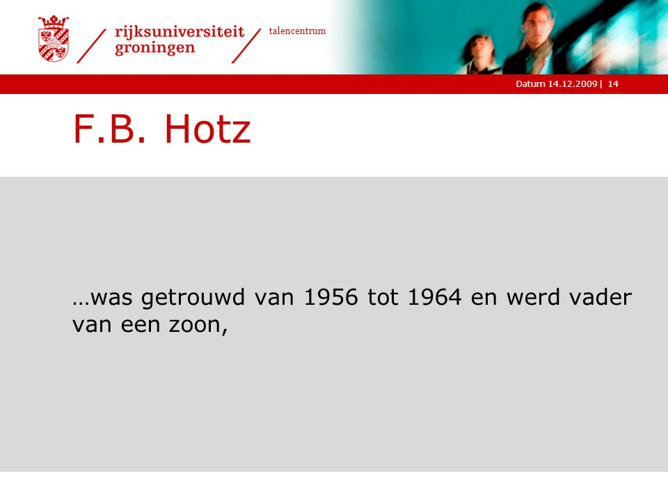 F.B. Hotz …was getrouwd van 1956 tot 1964 en werd vader van een zoon,