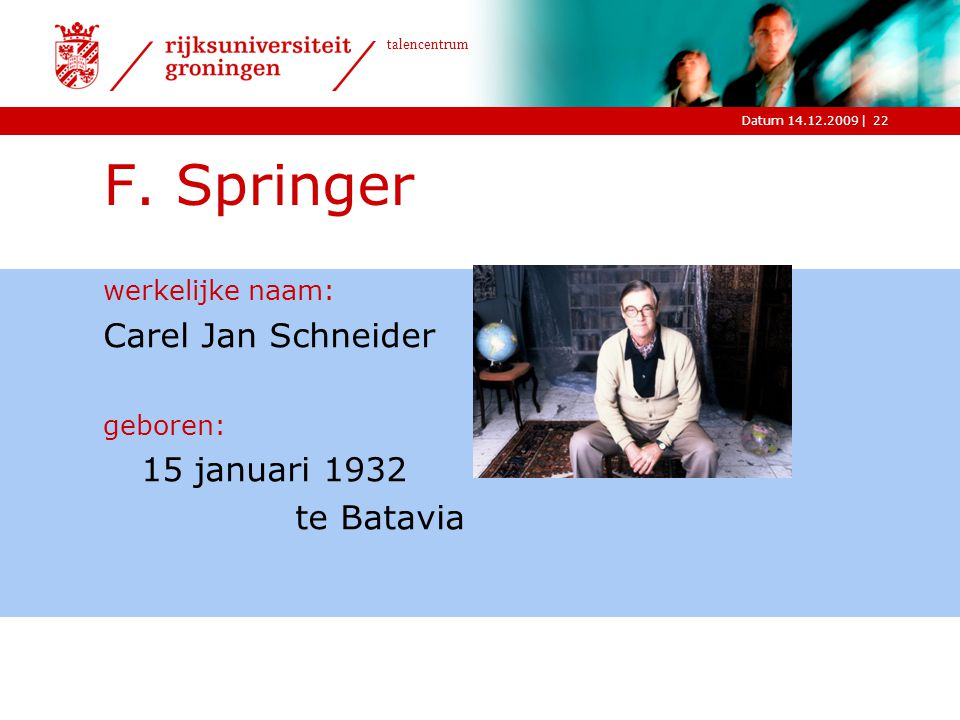 F. Springer Carel Jan Schneider te Batavia werkelijke naam: geboren: