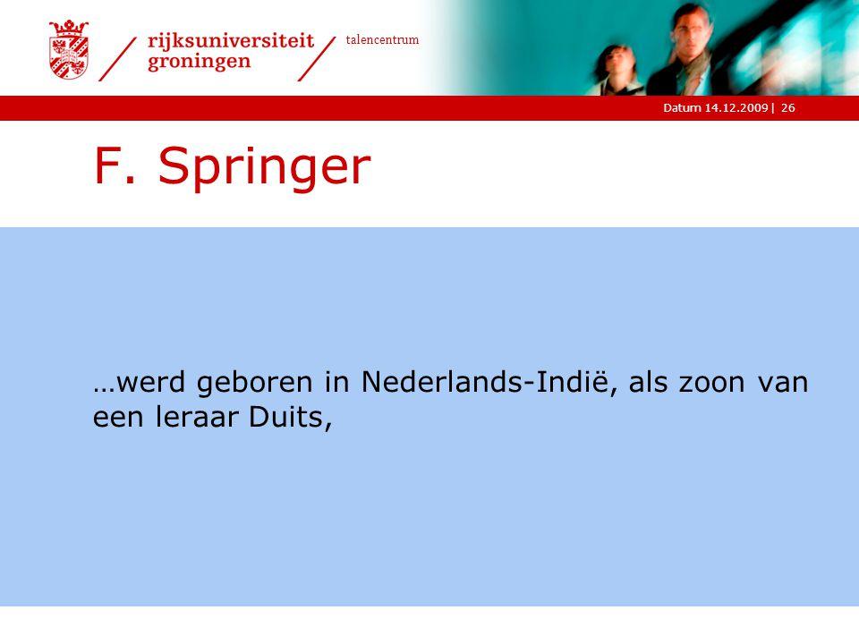 F. Springer …werd geboren in Nederlands-Indië, als zoon van een leraar Duits,