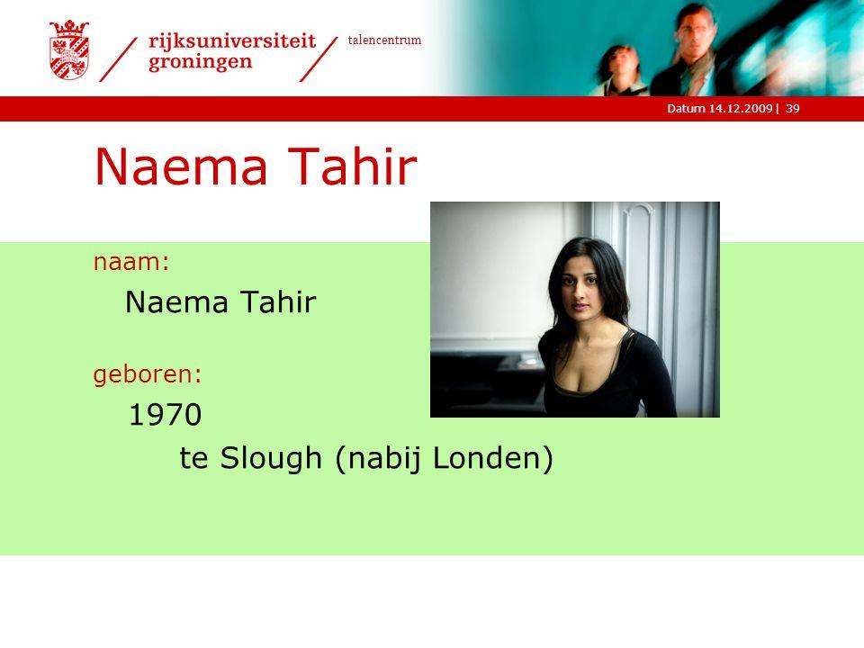 Naema Tahir naam: Naema Tahir geboren: 1970 te Slough (nabij Londen)