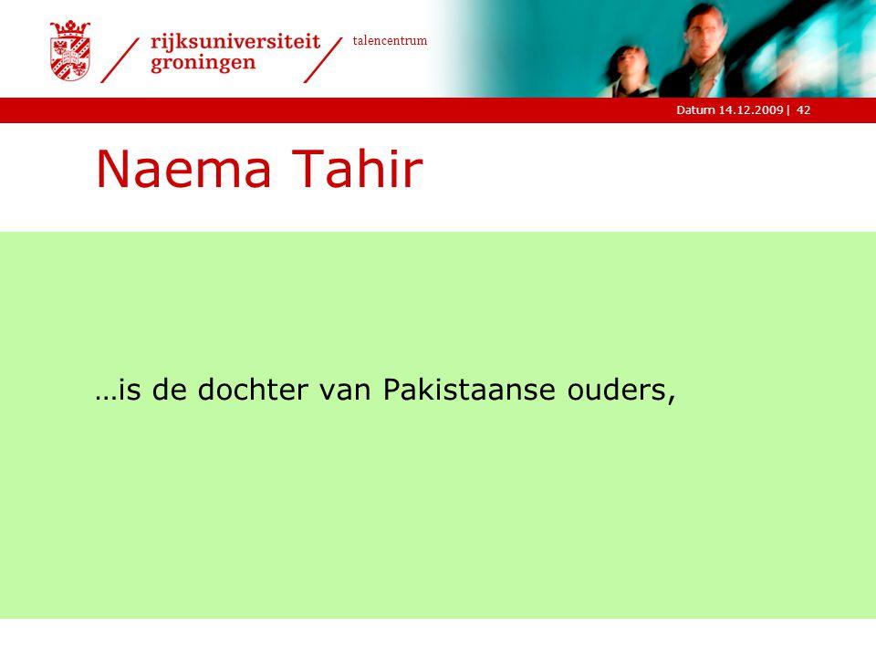 Naema Tahir …is de dochter van Pakistaanse ouders,
