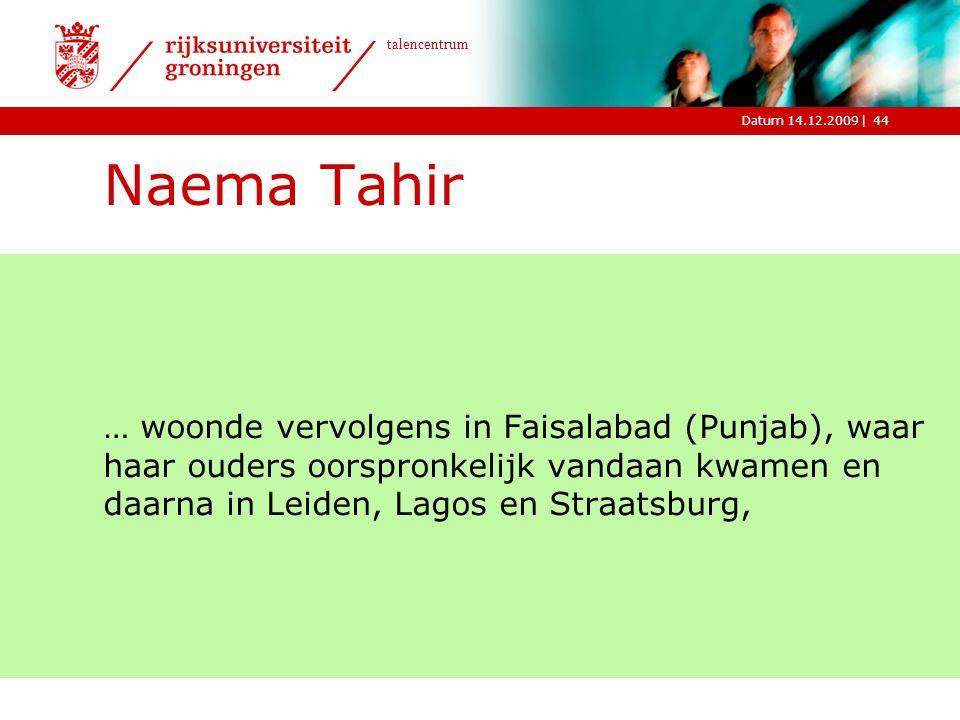 Naema Tahir … woonde vervolgens in Faisalabad (Punjab), waar haar ouders oorspronkelijk vandaan kwamen en daarna in Leiden, Lagos en Straatsburg,