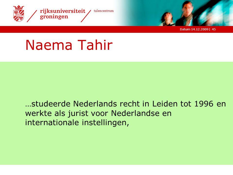 Naema Tahir …studeerde Nederlands recht in Leiden tot 1996 en werkte als jurist voor Nederlandse en internationale instellingen,