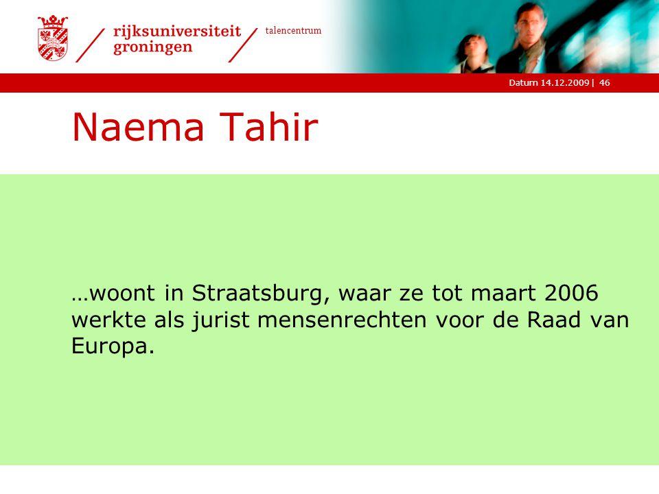 Naema Tahir …woont in Straatsburg, waar ze tot maart 2006 werkte als jurist mensenrechten voor de Raad van Europa.