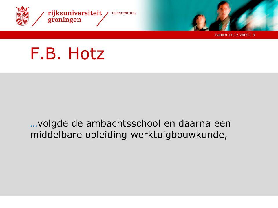 F.B. Hotz …volgde de ambachtsschool en daarna een middelbare opleiding werktuigbouwkunde,
