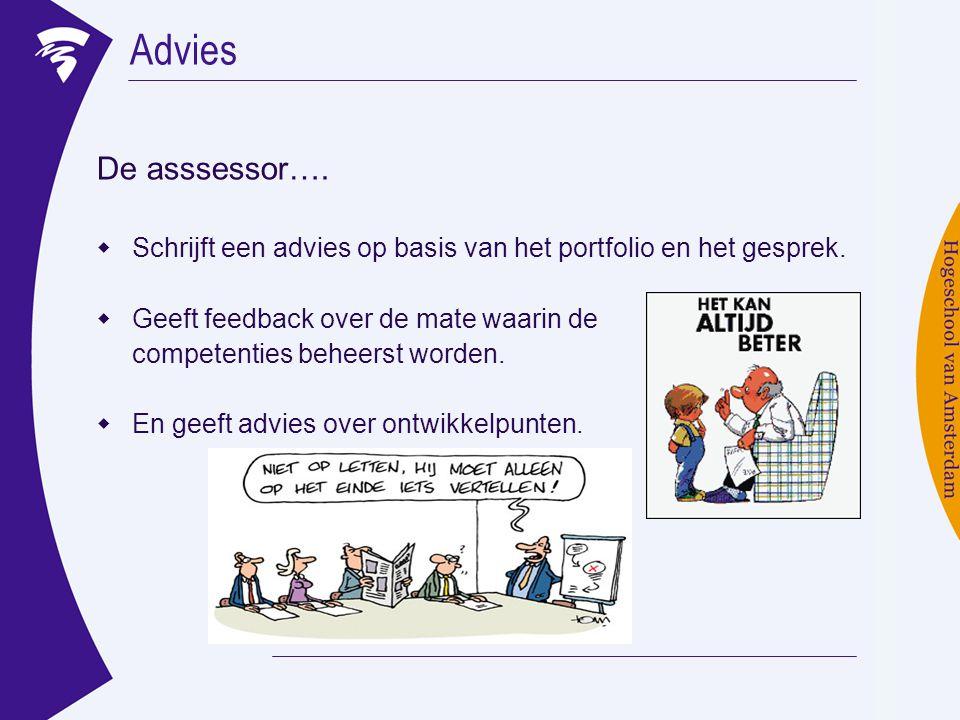 Advies De asssessor…. Schrijft een advies op basis van het portfolio en het gesprek. Geeft feedback over de mate waarin de.