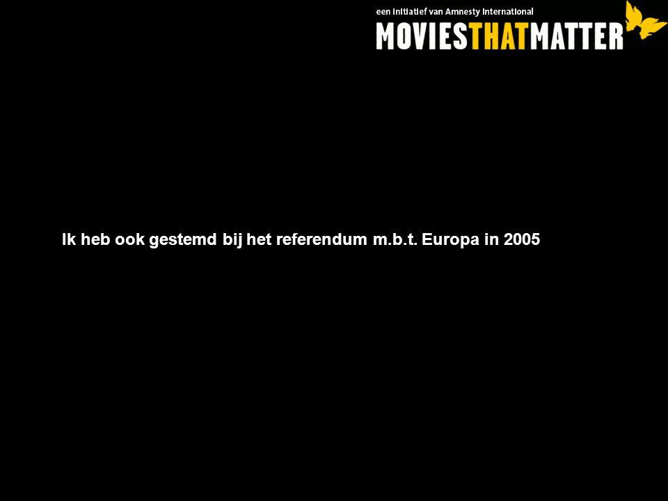 Ik heb ook gestemd bij het referendum m.b.t. Europa in 2005