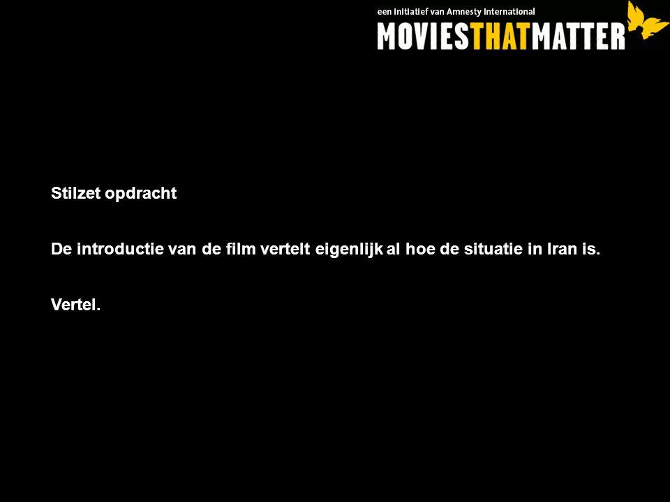 Stilzet opdracht De introductie van de film vertelt eigenlijk al hoe de situatie in Iran is.