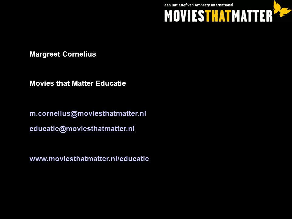 Margreet Cornelius Movies that Matter Educatie. m.cornelius@moviesthatmatter.nl. educatie@moviesthatmatter.nl.