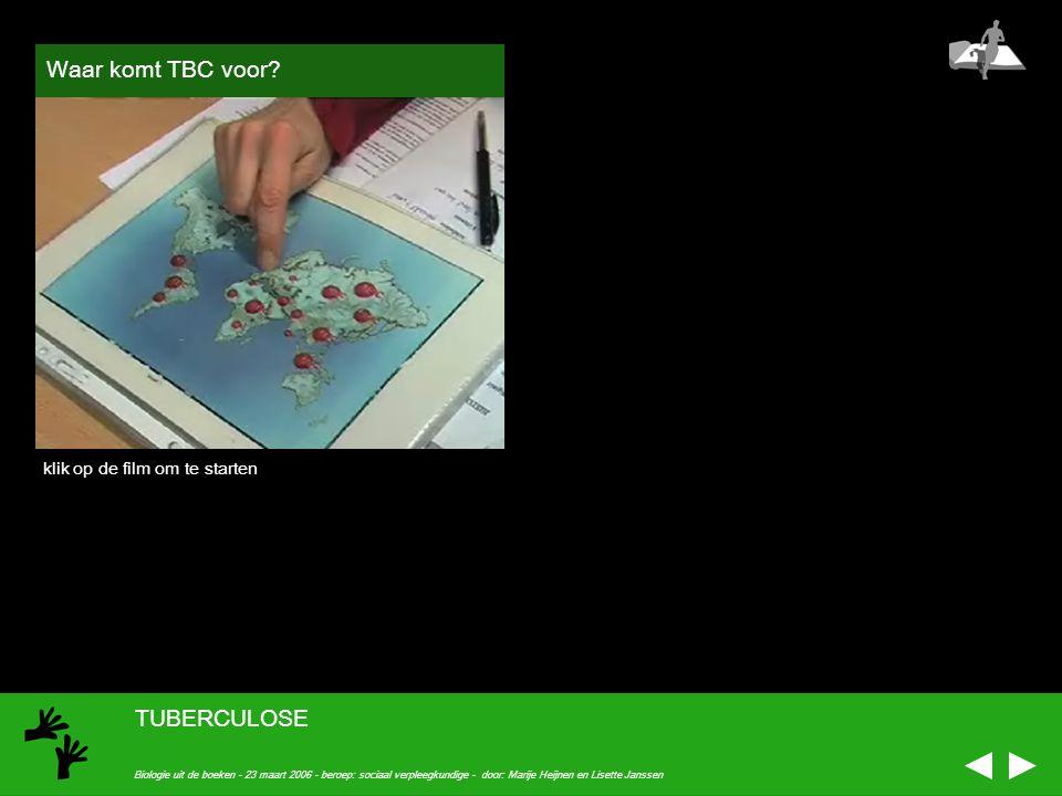 Waar komt TBC voor TUBERCULOSE klik op de film om te starten