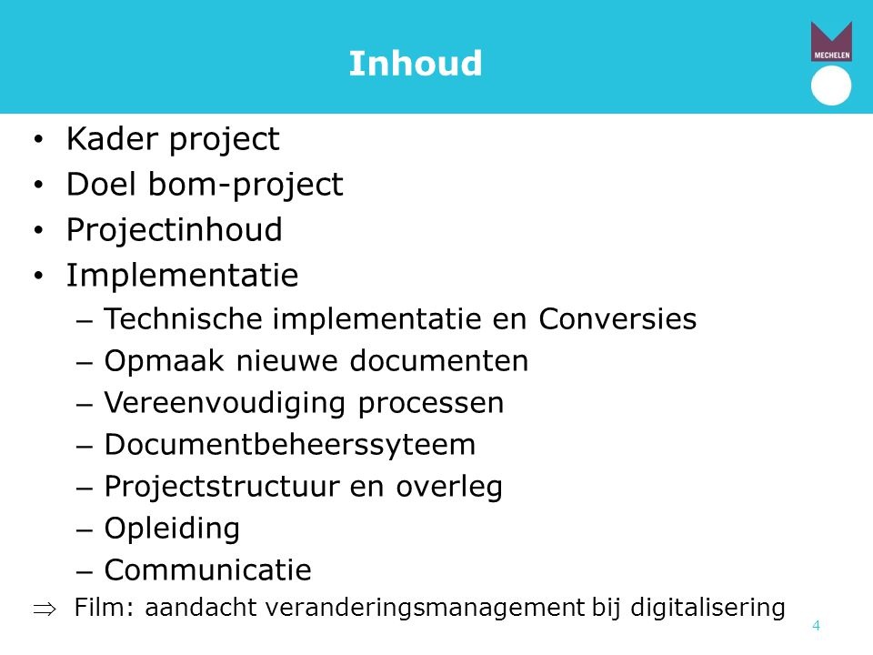 Inhoud Kader project Doel bom-project Projectinhoud Implementatie
